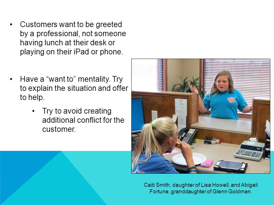 Customers want to be greeted by a professional, not someone having lunch at their desk or playing on their iPad or phone.