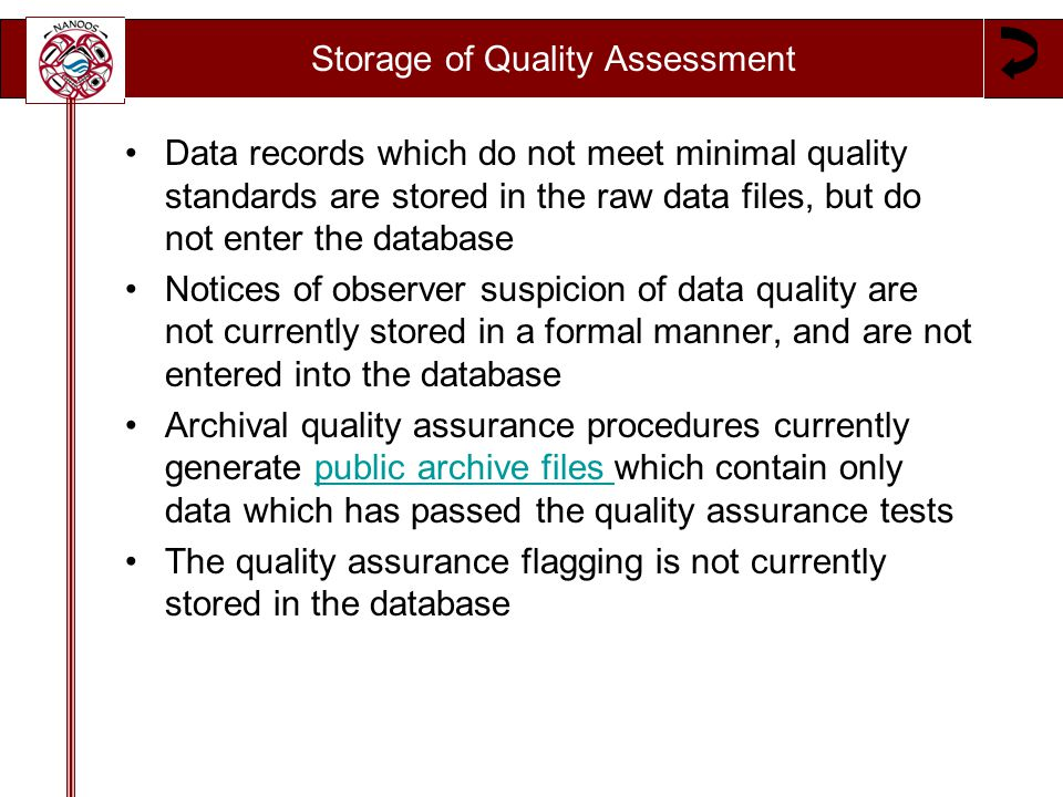 Storage of Quality Assessment Data records which do not meet minimal quality standards are stored in the raw data files, but do not enter the database Notices of observer suspicion of data quality are not currently stored in a formal manner, and are not entered into the database Archival quality assurance procedures currently generate public archive files which contain only data which has passed the quality assurance testspublic archive files The quality assurance flagging is not currently stored in the database