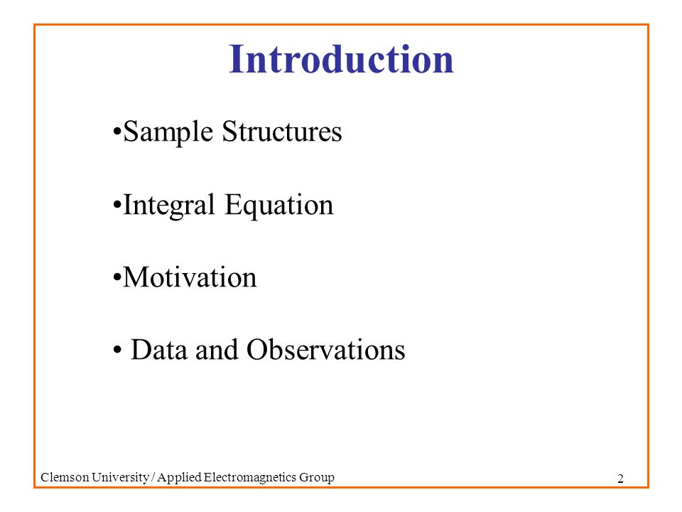 23 Clemson University / Applied Electromagnetics Group Sample Frequency Domain Data Axial Resonant Frequencies TEM Mode Section 2 Section 3 1.50 GHz 1.50 GHz TM 01 Mode Section 2 Section 3 2.18 GHz 7.54 GHz Radial Cutoff Frequencies Section 1 Section 2 Section 3 7.39 GHz 1.58 GHz 7.39 GHz 14.9 GHz 3.27 GHz 14.9 GHz