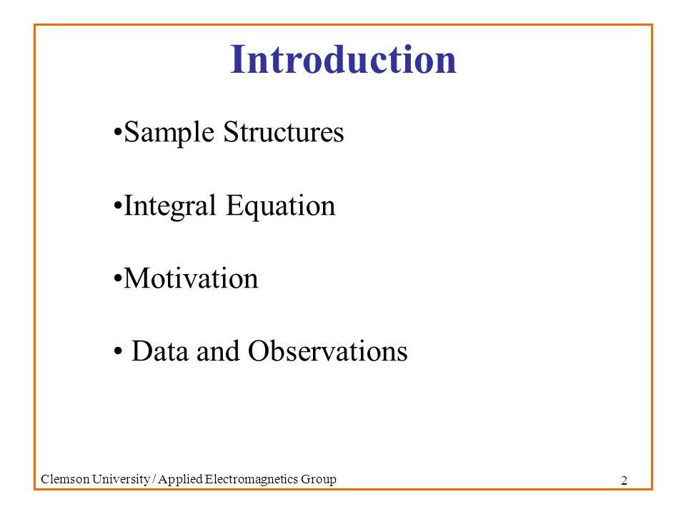 3 Clemson University / Applied Electromagnetics Group Sample Structures