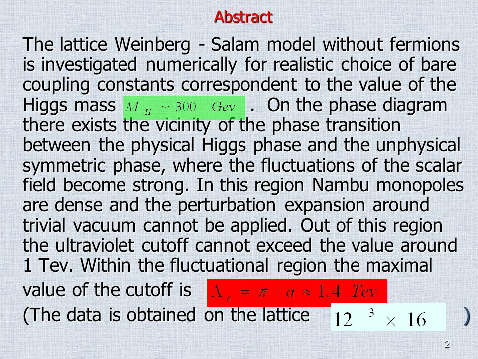 2Abstract The lattice Weinberg - Salam model without fermions is investigated numerically for realistic choice of bare coupling constants correspondent to the value of the Higgs mass.