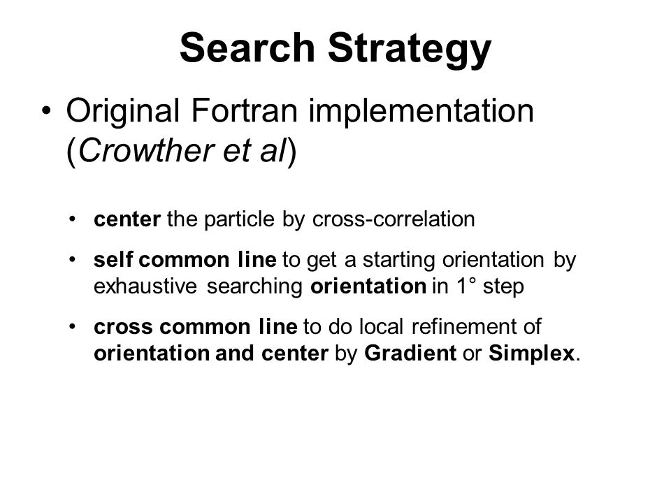 Search Strategy Original Fortran implementation (Crowther et al) center the particle by cross-correlation self common line to get a starting orientati