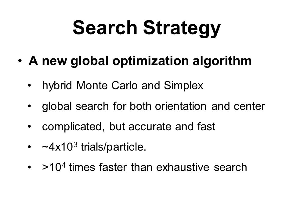 Search Strategy A new global optimization algorithm hybrid Monte Carlo and Simplex global search for both orientation and center complicated, but accu
