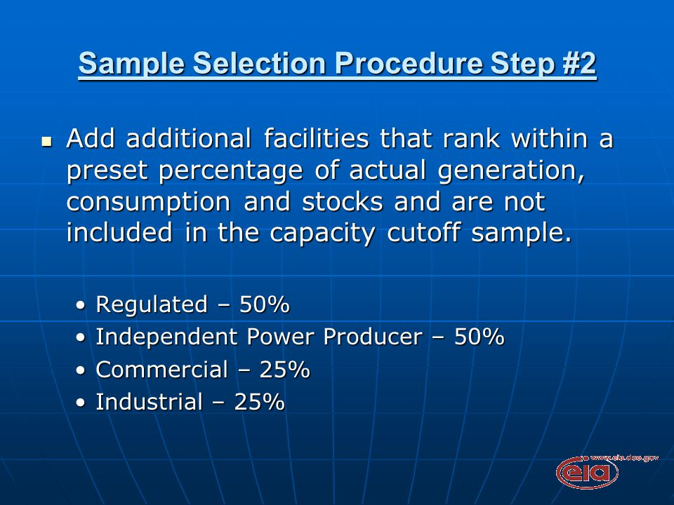 Sample Selection Procedure Step #2 Add additional facilities that rank within a preset percentage of actual generation, consumption and stocks and are not included in the capacity cutoff sample.