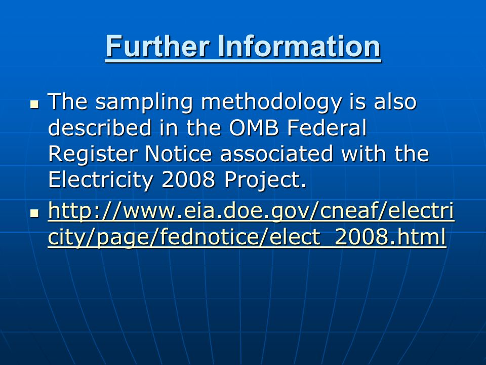 Further Information The sampling methodology is also described in the OMB Federal Register Notice associated with the Electricity 2008 Project.