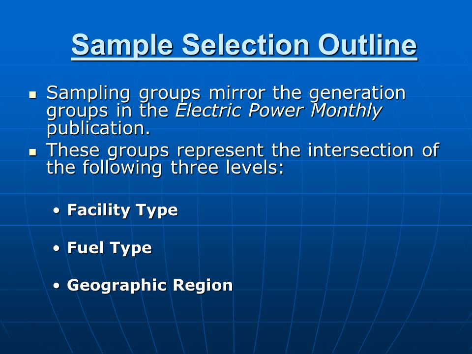 Sample Selection Outline Sample Selection Outline Sampling groups mirror the generation groups in the Electric Power Monthly publication.