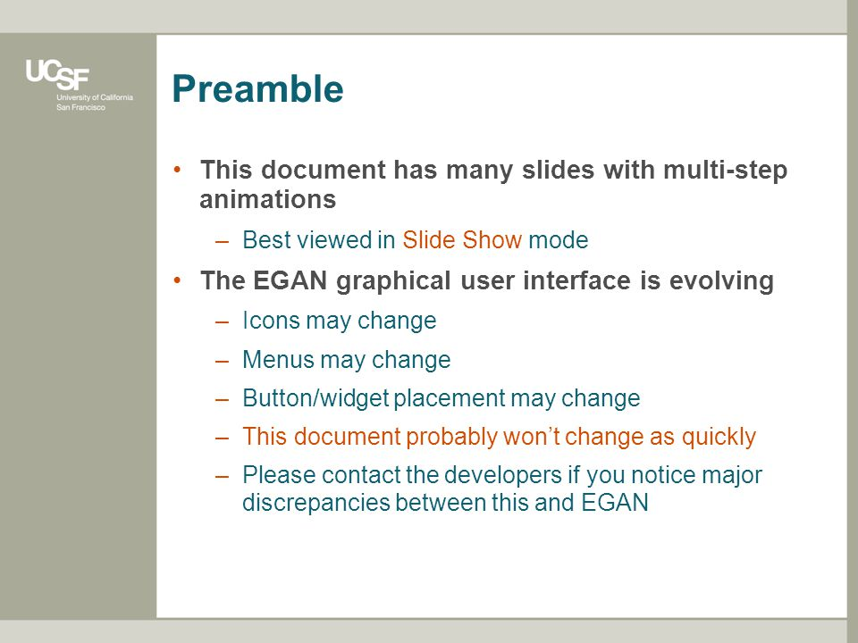 Preamble This document has many slides with multi-step animations –Best viewed in Slide Show mode The EGAN graphical user interface is evolving –Icons may change –Menus may change –Button/widget placement may change –This document probably won't change as quickly –Please contact the developers if you notice major discrepancies between this and EGAN