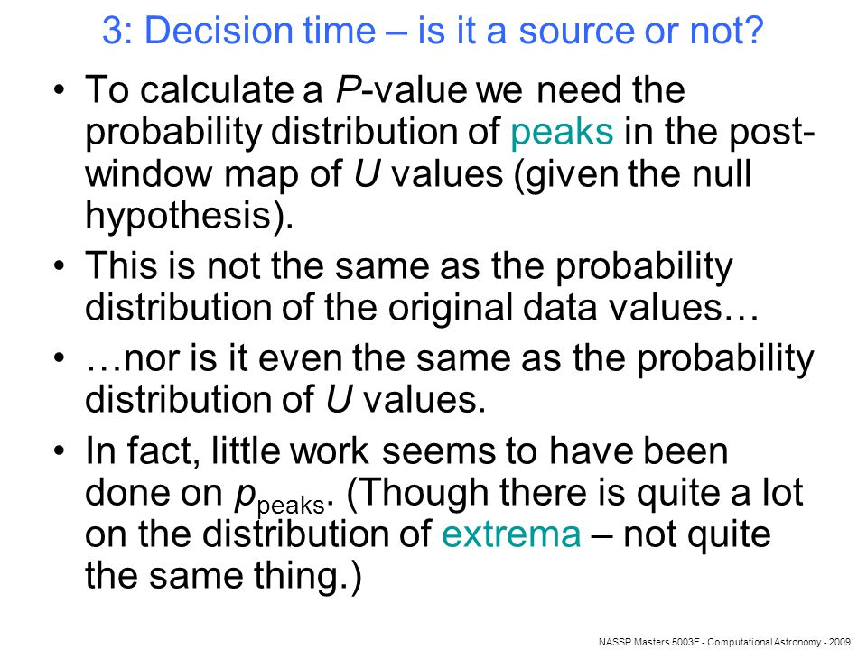 NASSP Masters 5003F - Computational Astronomy - 2009 3: Decision time – is it a source or not.