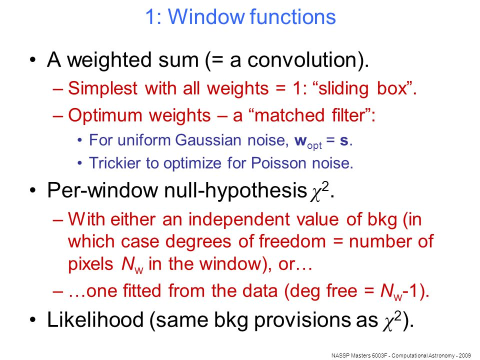 NASSP Masters 5003F - Computational Astronomy - 2009 1: Window functions A weighted sum (= a convolution).
