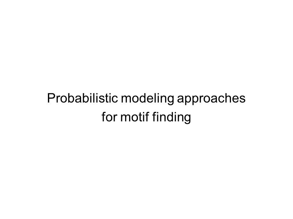 Probabilistic modeling approaches for motif finding