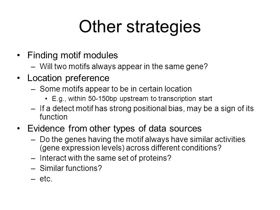 Other strategies Finding motif modules –Will two motifs always appear in the same gene.