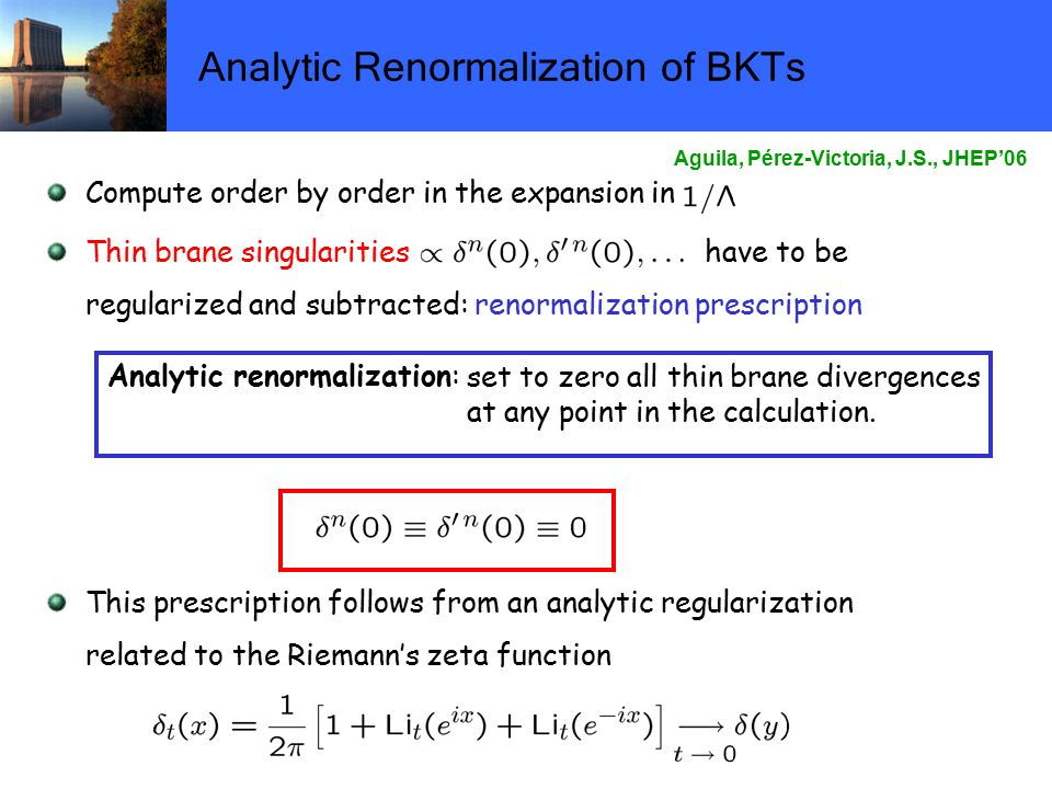 Analytic Renormalization of BKTs Compute order by order in the expansion in Thin brane singularities have to be regularized and subtracted: renormalization prescription This prescription follows from an analytic regularization related to the Riemann's zeta function Analytic renormalization: set to zero all thin brane divergences at any point in the calculation.