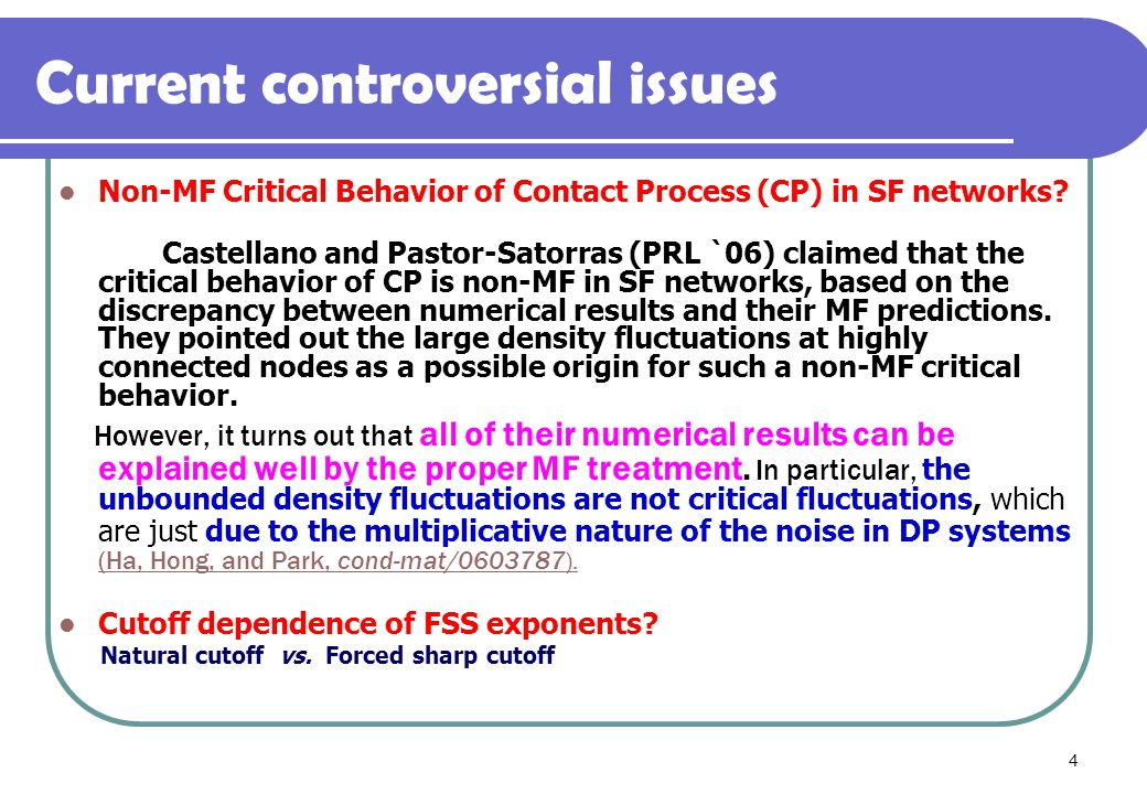 4 Current controversial issues Non-MF Critical Behavior of Contact Process (CP) in SF networks.