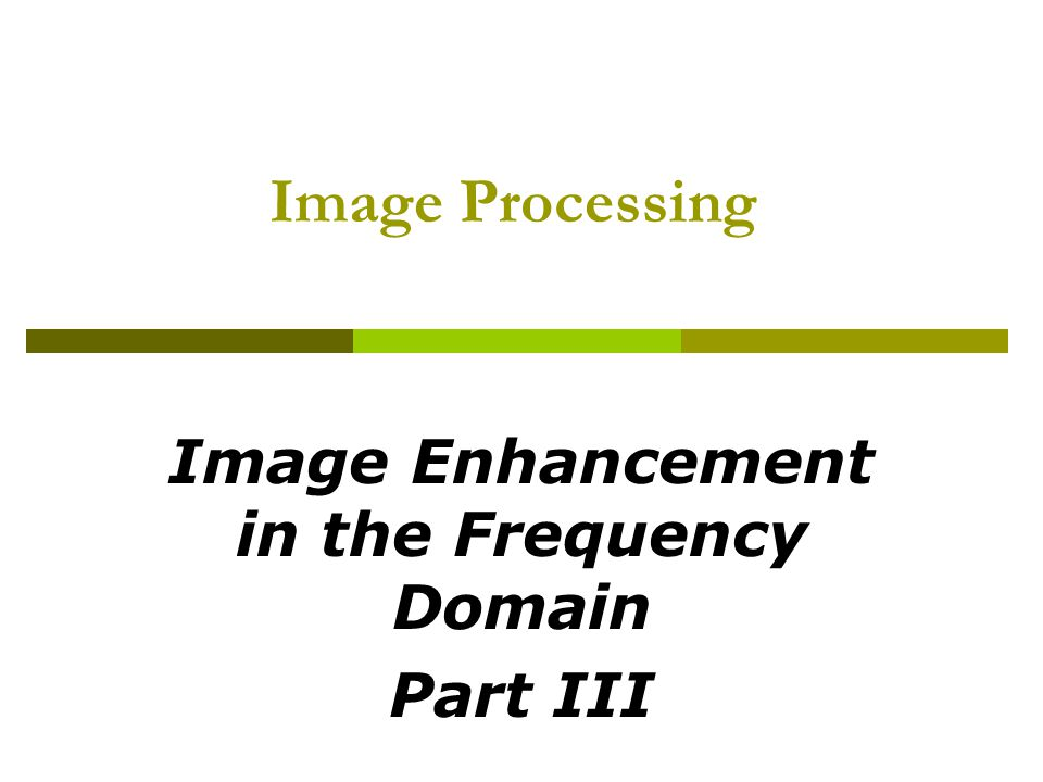 Image Processing Image Enhancement in the Frequency Domain Part III