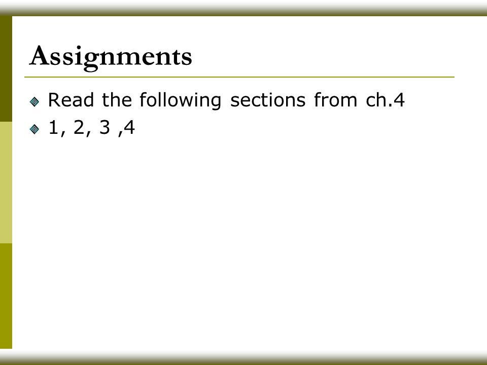 Assignments Read the following sections from ch.4 1, 2, 3,4