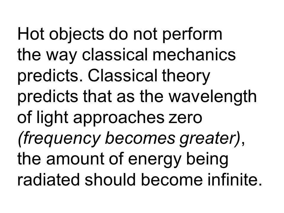Hot objects do not perform the way classical mechanics predicts.