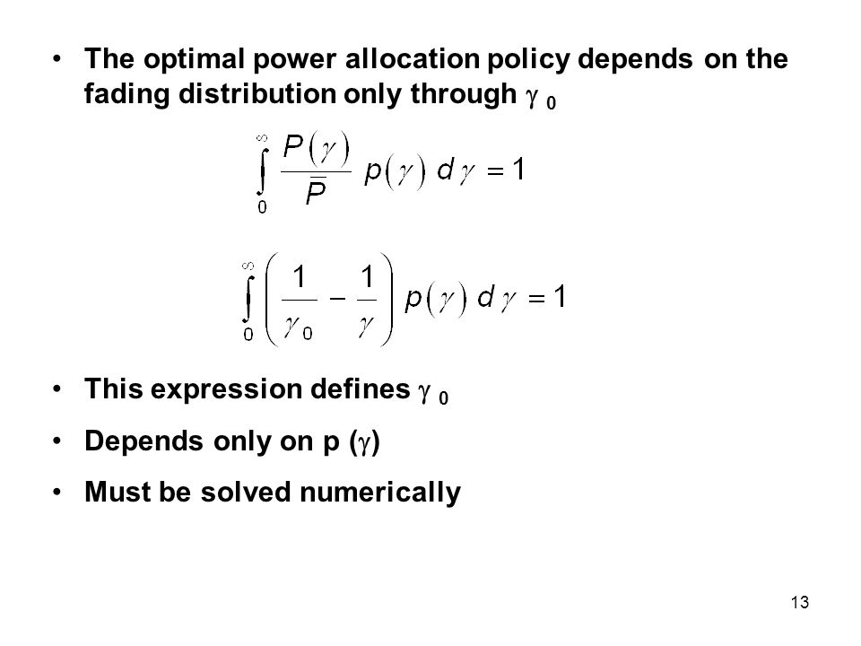 The optimal power allocation policy depends on the fading distribution only through  0 This expression defines  0 Depends only on p (  ) Must be so