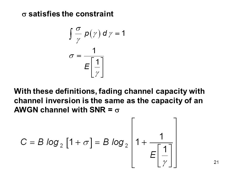  satisfies the constraint With these definitions, fading channel capacity with channel inversion is the same as the capacity of an AWGN channel with
