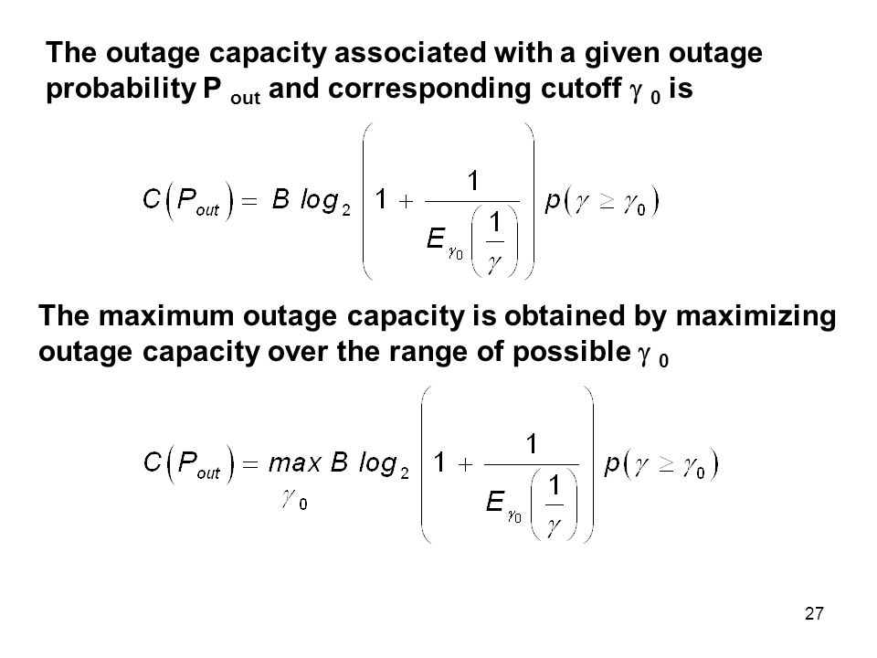 The outage capacity associated with a given outage probability P out and corresponding cutoff  0 is The maximum outage capacity is obtained by maximi