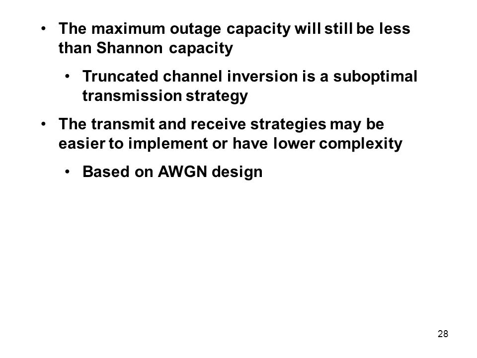 The maximum outage capacity will still be less than Shannon capacity Truncated channel inversion is a suboptimal transmission strategy The transmit an