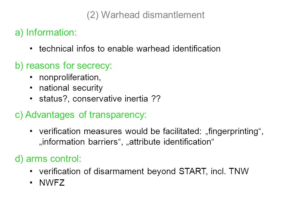 (2) Warhead dismantlement a) Information: technical infos to enable warhead identification b) reasons for secrecy: nonproliferation, national security status?, conservative inertia ?.
