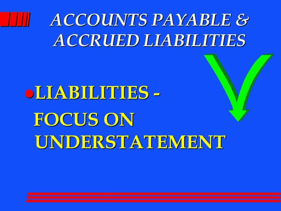 ACCOUNTS PAYABLE & ACCRUED LIABILITIES l LIABILITIES - FOCUS ON UNDERSTATEMENT FOCUS ON UNDERSTATEMENT