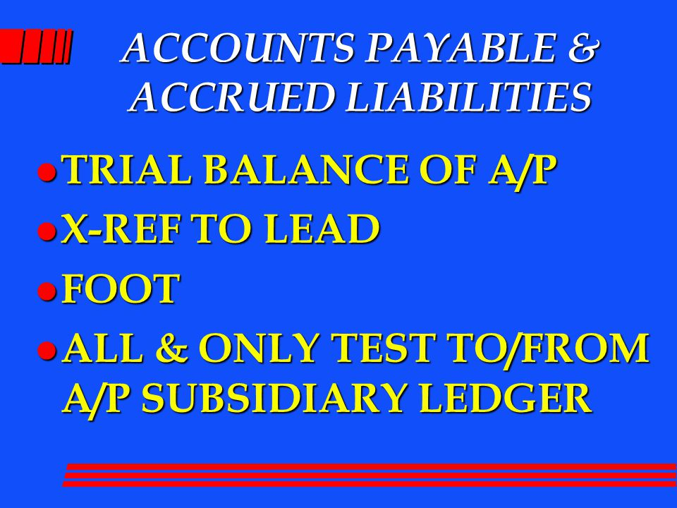ACCOUNTS PAYABLE & ACCRUED LIABILITIES l TRIAL BALANCE OF A/P l X-REF TO LEAD l FOOT l ALL & ONLY TEST TO/FROM A/P SUBSIDIARY LEDGER