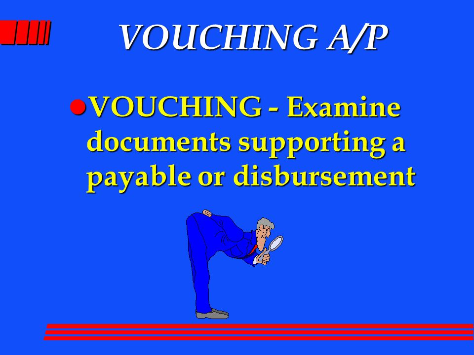 VOUCHING A/P l VOUCHING - Examine documents supporting a payable or disbursement