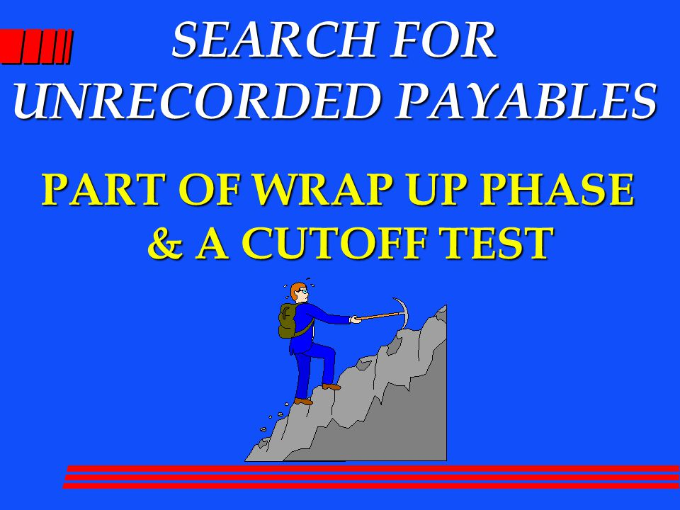 SEARCH FOR UNRECORDED PAYABLES PART OF WRAP UP PHASE & A CUTOFF TEST