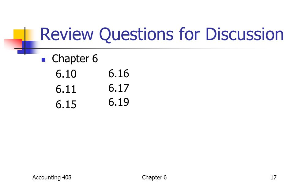 Chapter 617 Review Questions for Discussion Chapter 6 6.10 6.11 6.15 Accounting 408 6.16 6.17 6.19