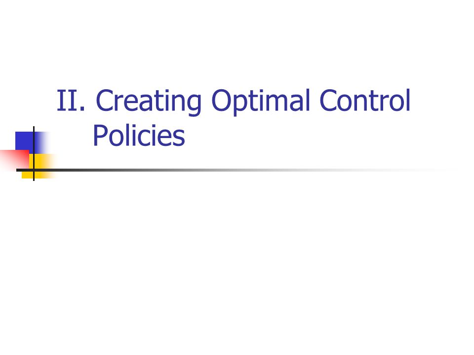 II. Creating Optimal Control Policies