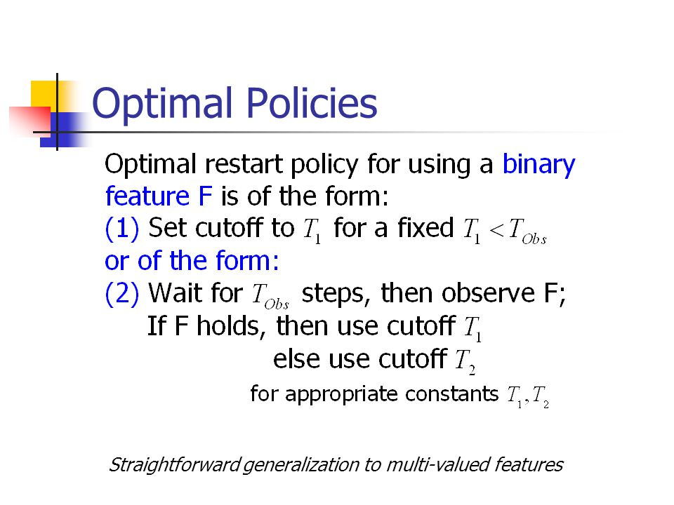 Optimal Policies Straightforward generalization to multi-valued features