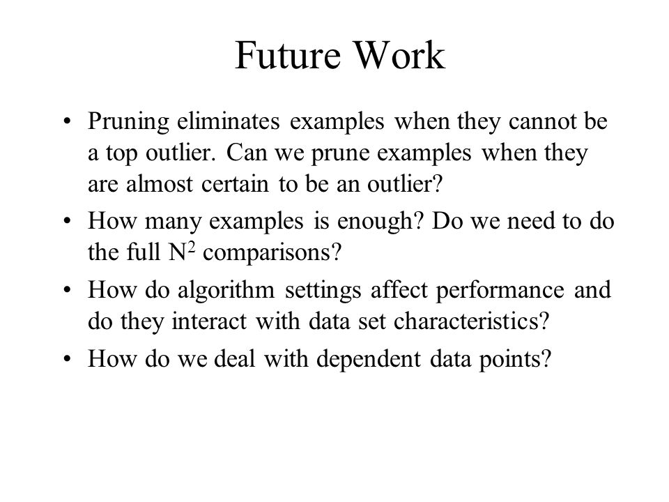 Future Work Pruning eliminates examples when they cannot be a top outlier.