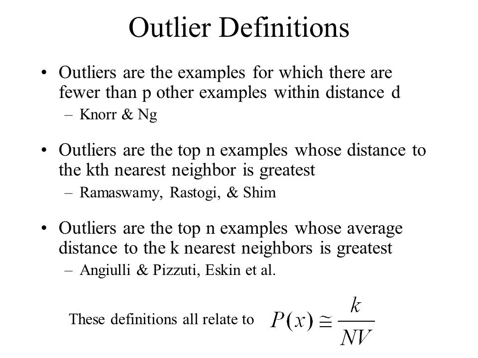 Existing Methods Nested Loops –For each example, find it's nearest neighbors with a sequential scan O(N 2 ) Index Trees –For each example, find it's nearest neighbors with an index tree Potentially N log N, in practice can be worse than NL Partitioning Methods –For each example, find it's nearest neighbors given that the examples are stored in bins (e.g., cells, clusters) Cell-based methods potentially N, in practice worse than NL for more than 5 dimensions (Knorr & Ng) Cluster based methods appear sub-quadratic
