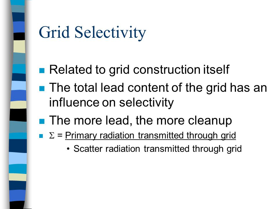 Grid Selectivity n Related to grid construction itself n The total lead content of the grid has an influence on selectivity n The more lead, the more