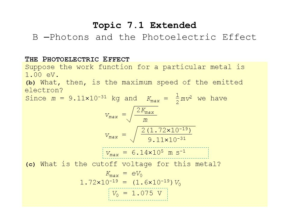 T HE P HOTOELECTRIC E FFECT Topic 7.1 Extended B – Photons and the Photoelectric Effect Suppose the work function for a particular metal is 1.00 eV.