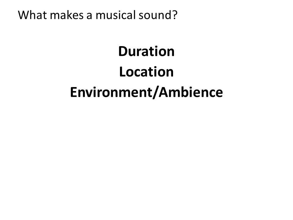 Duration Location Environment/Ambience
