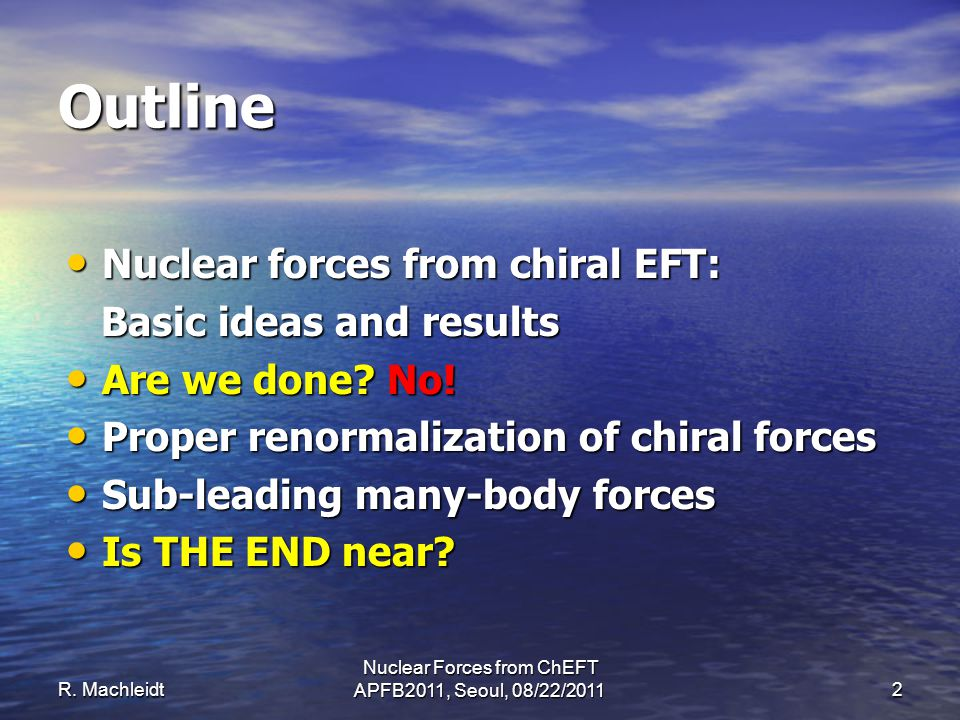 Outline Nuclear forces from chiral EFT: Nuclear forces from chiral EFT: Basic ideas and results Basic ideas and results Are we done.