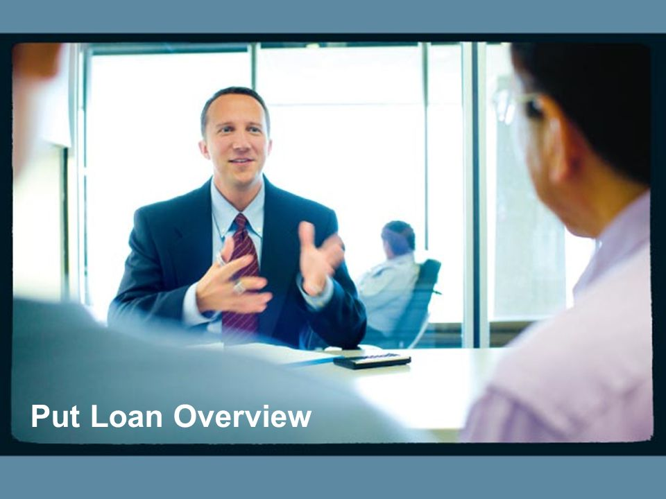 Put Loan Overview