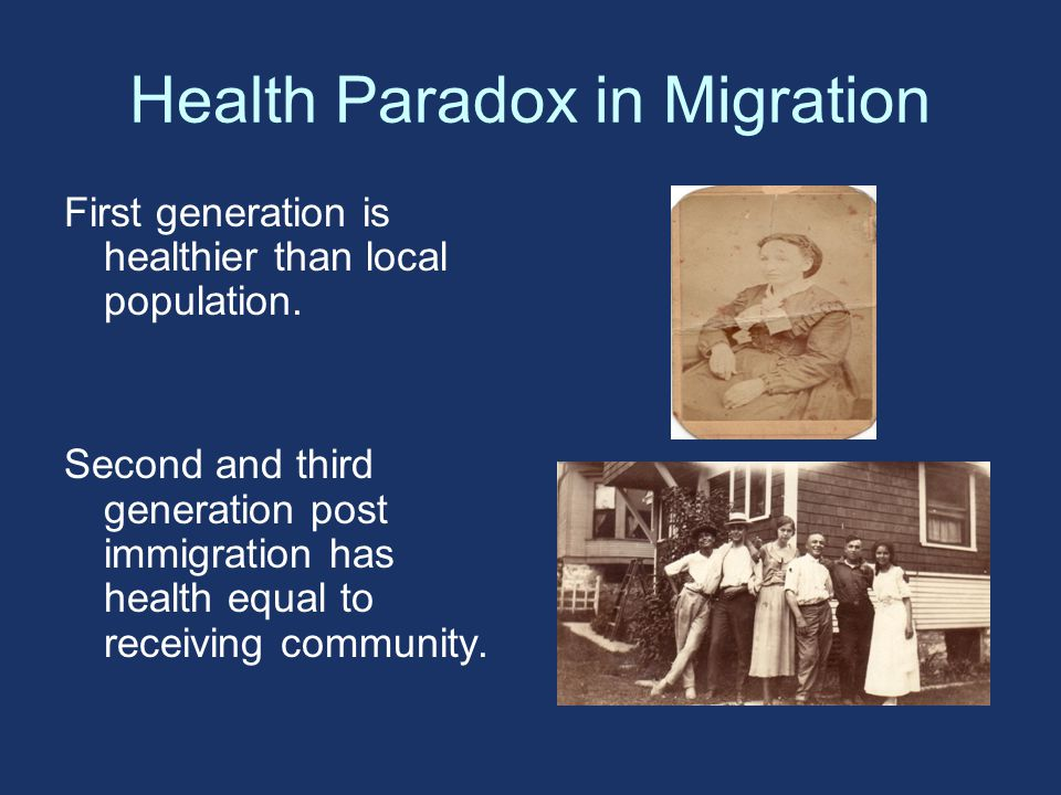 Health Paradox in Migration First generation is healthier than local population.