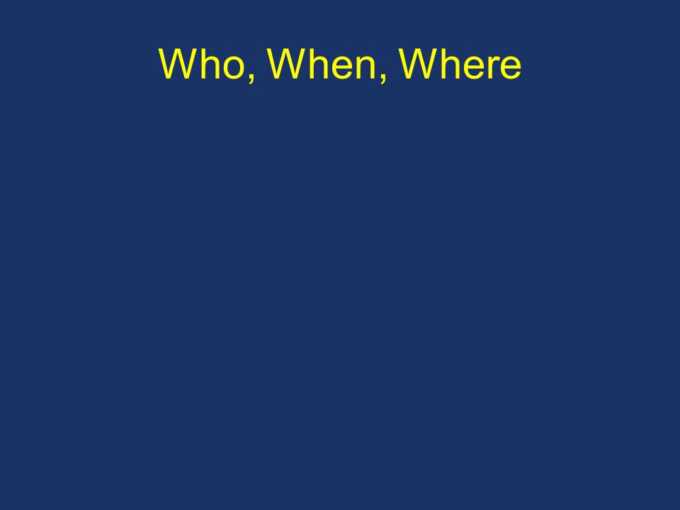 Who, When, Where