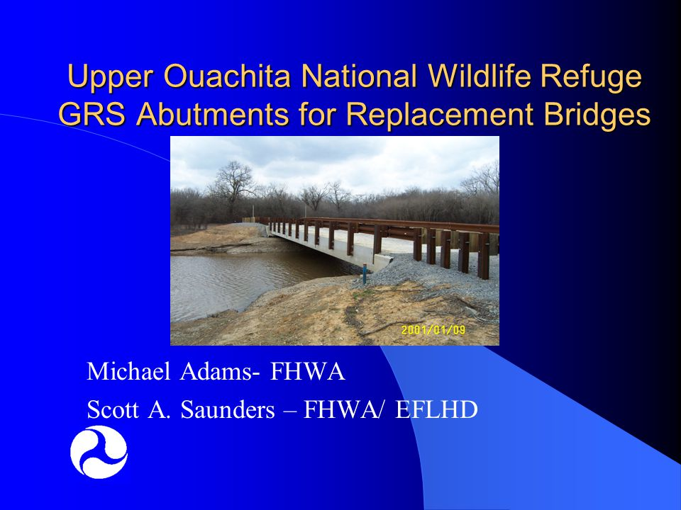 Upper Ouachita National Wildlife Refuge GRS Abutments for Replacement Bridges Michael Adams- FHWA Scott A.