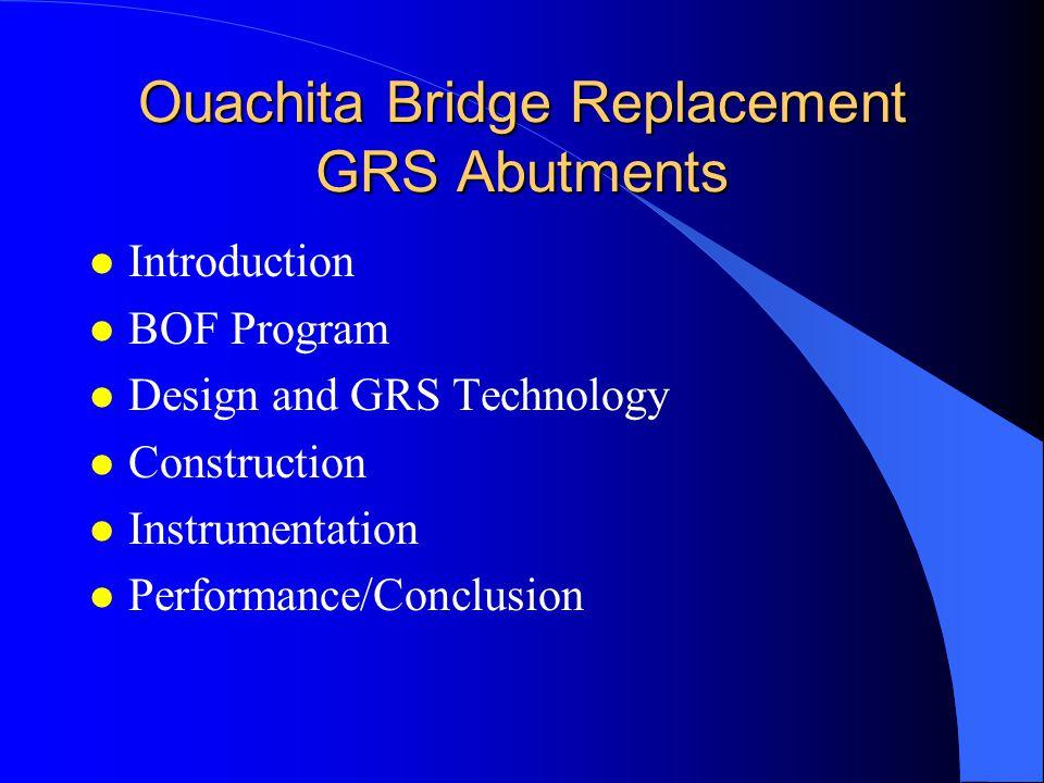 Ouachita Bridge Replacement GRS Abutments l Introduction l BOF Program l Design and GRS Technology l Construction l Instrumentation l Performance/Conclusion