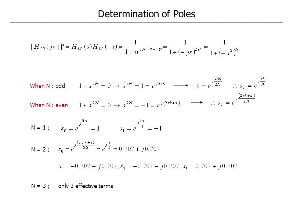 When N : odd When N : even N = 1 ; N = 2 ; N = 3 ; only 3 effective terms Determination of Poles
