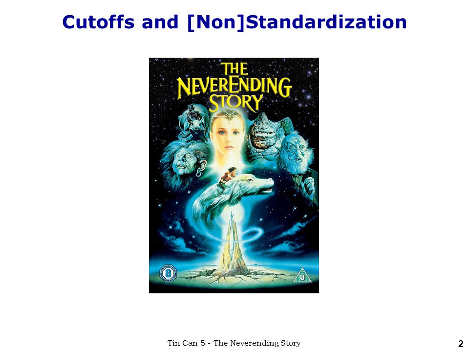 Tin Can 5 - The Neverending Story 2 Cutoffs and [Non]Standardization