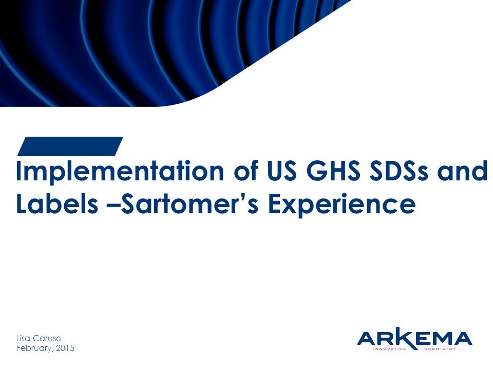 Implementation of US GHS SDSs and Labels –Sartomer's Experience Lisa Caruso February, 2015