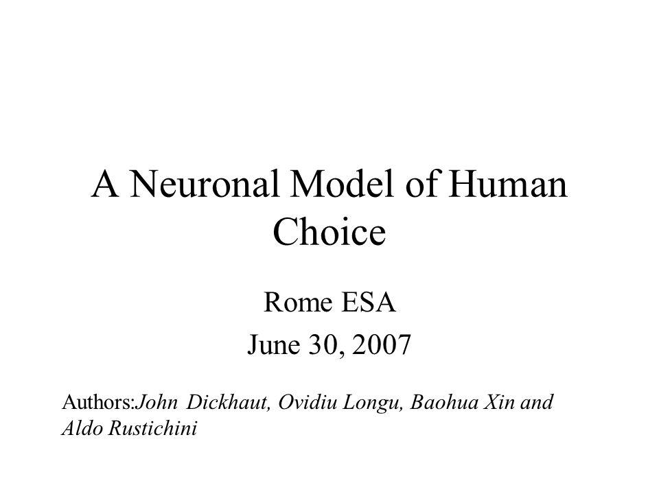 A Neuronal Model of Human Choice Rome ESA June 30, 2007 Authors:John Dickhaut, Ovidiu Longu, Baohua Xin and Aldo Rustichini