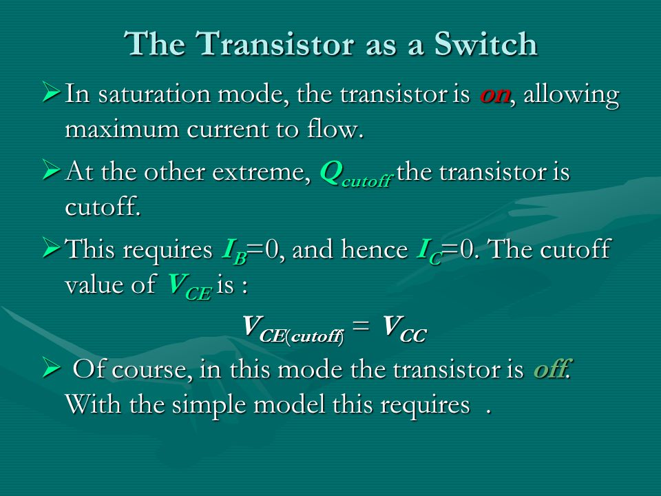 The Transistor as a Switch  In saturation mode, the transistor is on, allowing maximum current to flow.