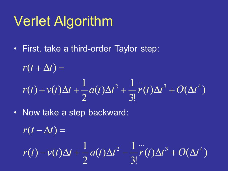 First, take a third-order Taylor step: Now take a step backward: Verlet Algorithm