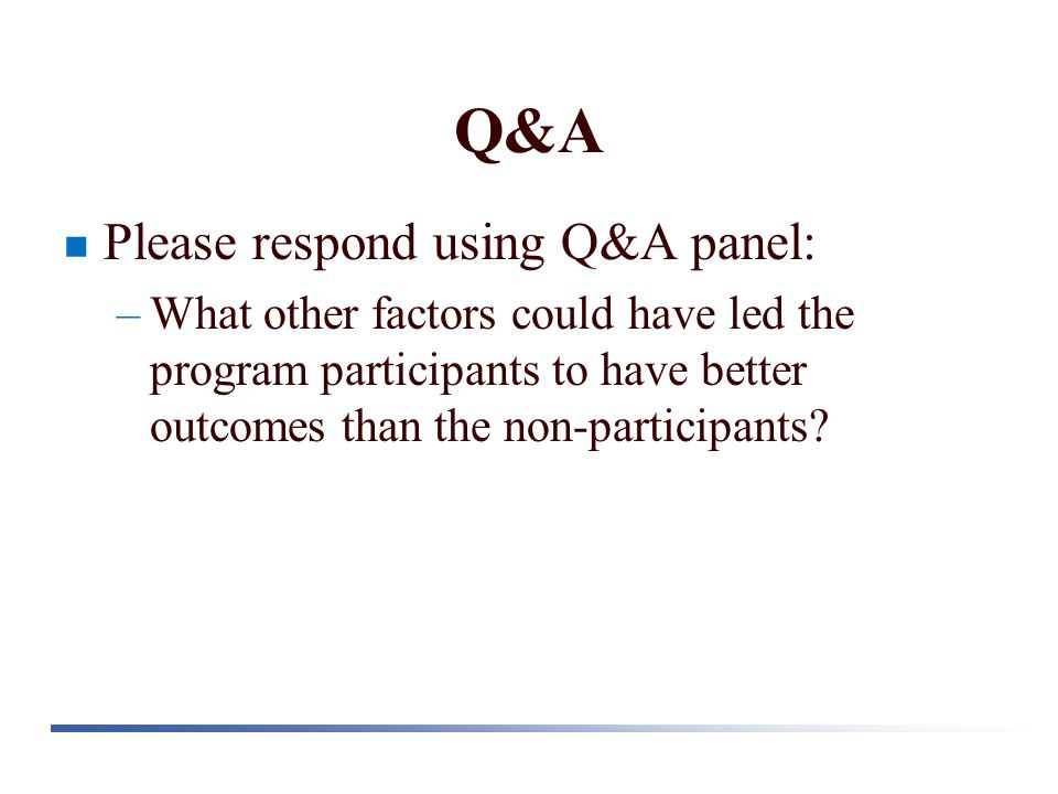 Q&A Please respond using Q&A panel: –What other factors could have led the program participants to have better outcomes than the non-participants?